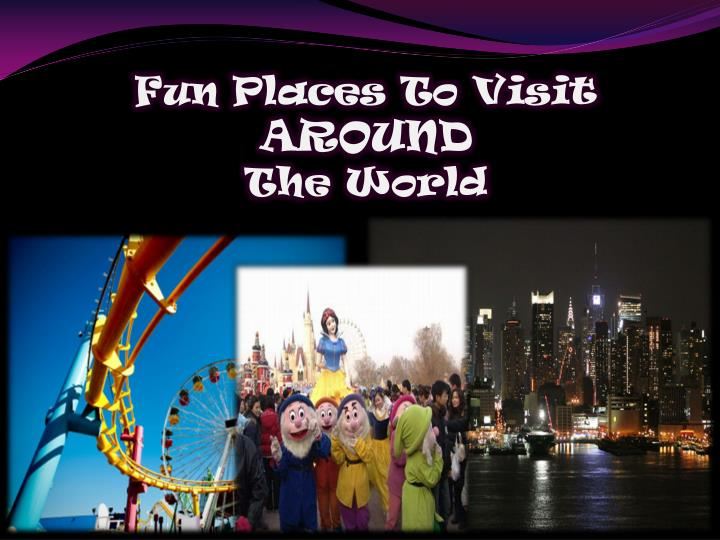 fun places to visit around the world n.