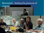 moneyball feeling the pressure of change
