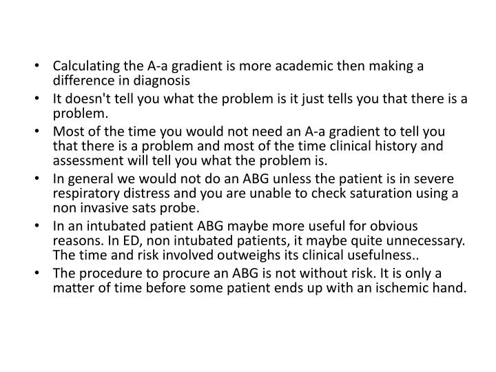 Calculating the A-a gradient is more academic then making a difference in diagnosis