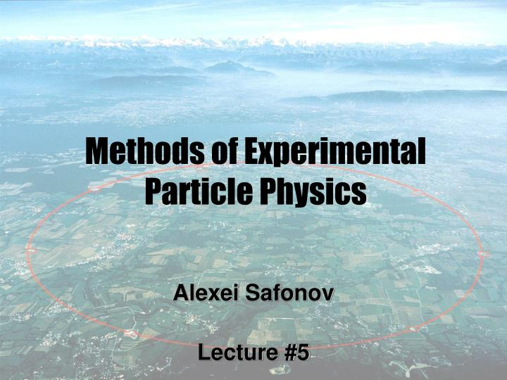 methods of experimental particle physics n.