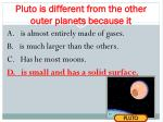 pluto is different from the other outer planets because it1