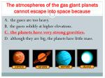 the atmospheres of the gas giant planets cannot escape into space because1