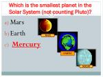 which is the smallest planet in the solar system not counting pluto1