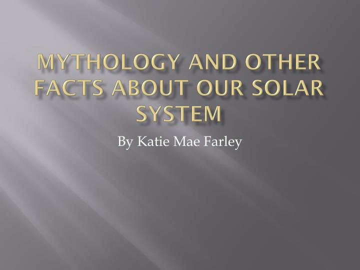 mythology and other facts about our solar system n.