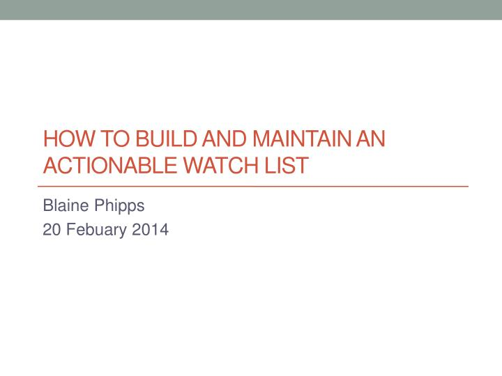 how to build and maintain an actionable watch list n.