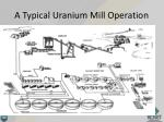 a typical uranium mill operation