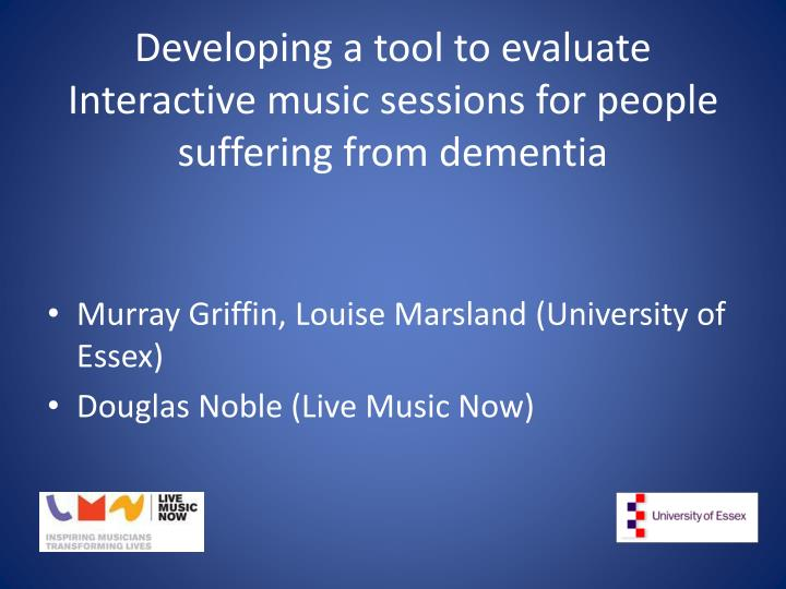 developing a tool to evaluate interactive music sessions for people suffering from dementia n.