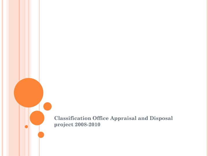 classification office appraisal and disposal project 2008 2010 n.