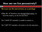 how can we live persuasively
