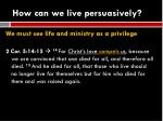 how can we live persuasively1