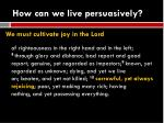 how can we live persuasively4