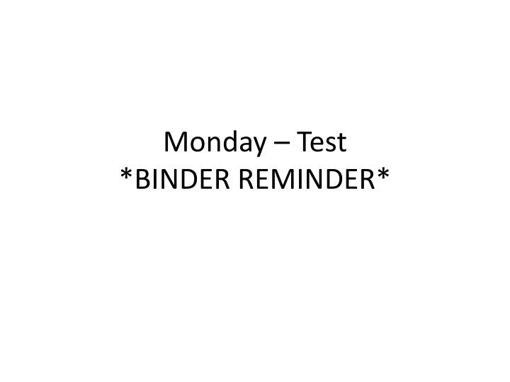 monday test binder reminder n.