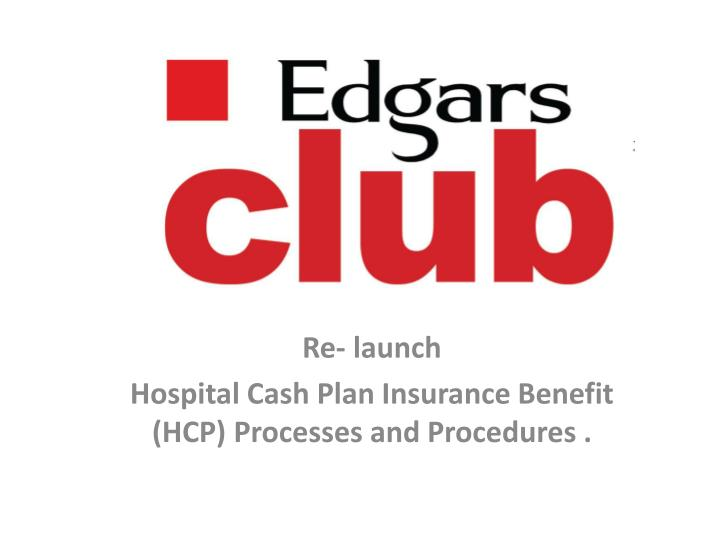 re launch hospital cash plan insurance benefit hcp processes and procedures n.