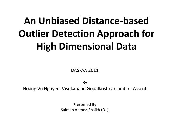 an unbiased distance based outlier detection approach for high dimensional data n.