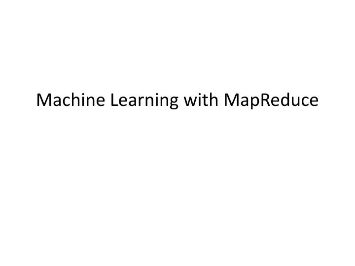 machine learning with mapreduce n.