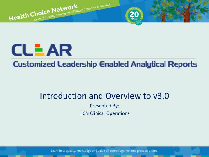 introduction and overview to v3 0 presented by hcn clinical operations