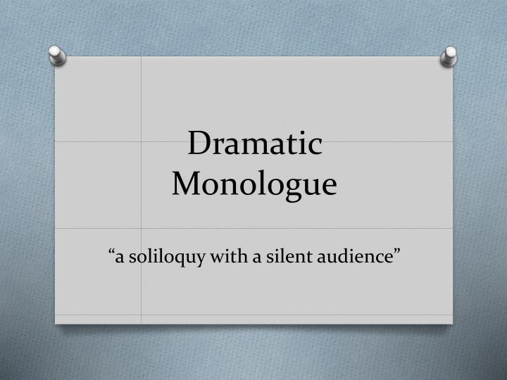 Dramatic monologue a soliloquy with a silent audience