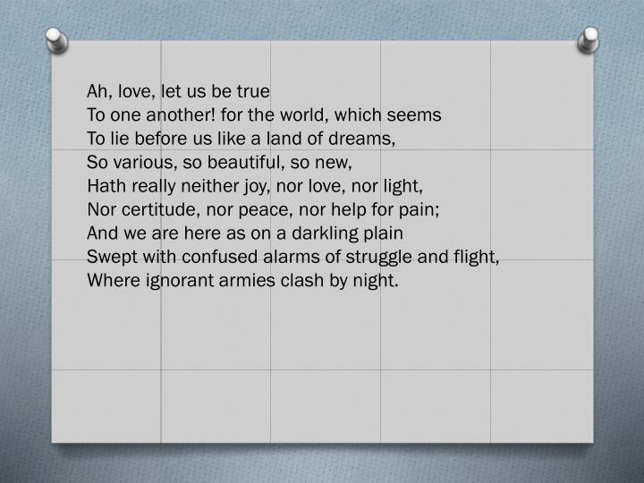 Ah, love, let us be true