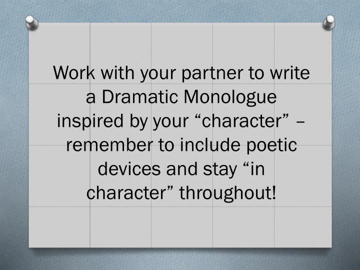 """Work with your partner to write a Dramatic Monologue inspired by your """"character"""" – remember to include poetic devices and stay """"in character"""" throughout!"""