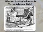 who was neptune s discover le verrier adams or galle