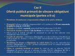 caz ii ofert public primar de v nzare obliga iuni municipale partea a ii a
