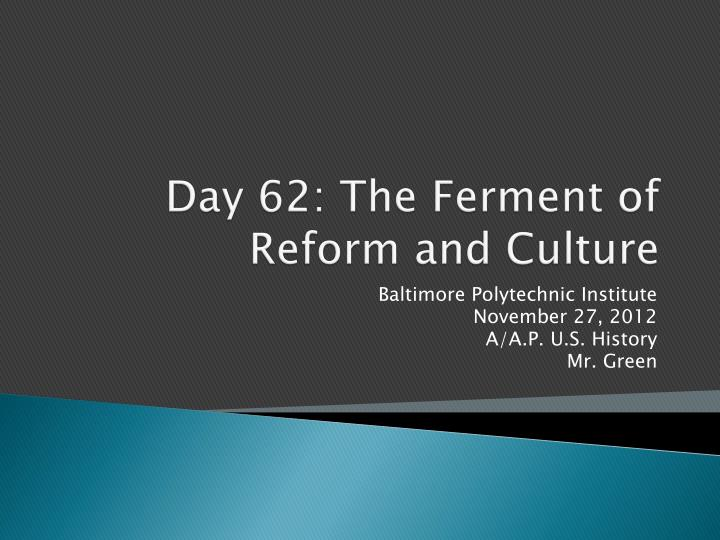 day 62 the ferment of reform and culture n.