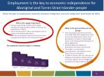 employment is the key to economic independence for aboriginal and torres strait islander people