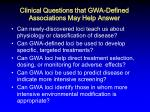 clinical questions that gwa defined associations may help answer