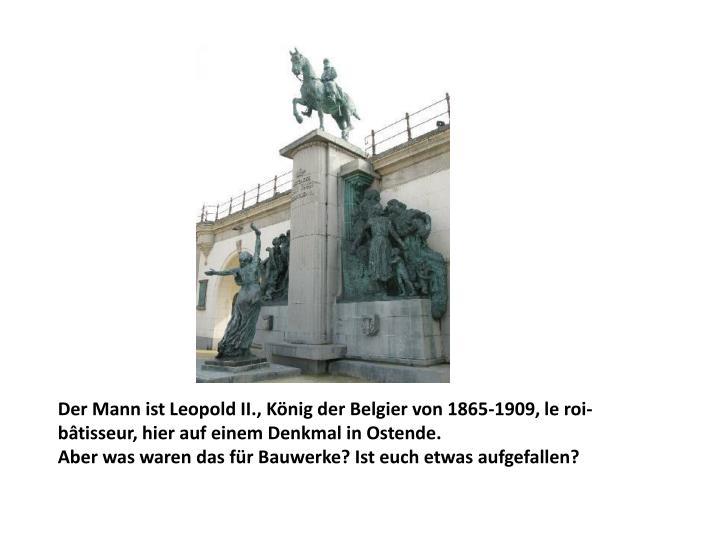 Der Mann ist Leopold II., König der Belgier von 1865-1909, le