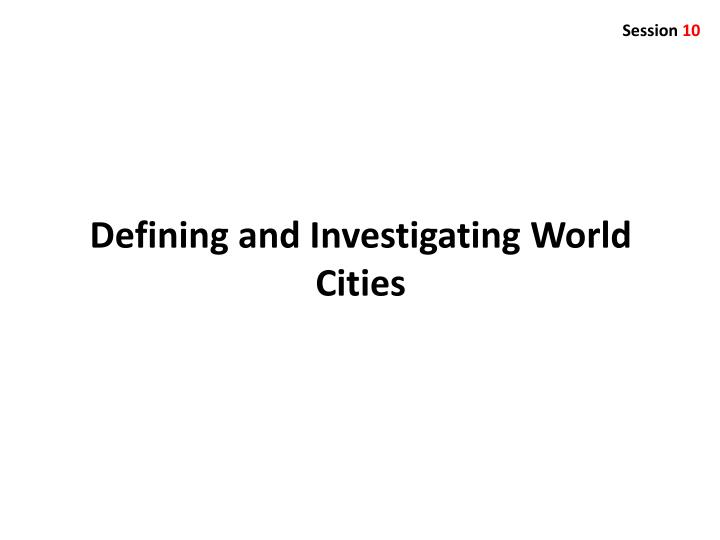 defining and investigating world cities n.