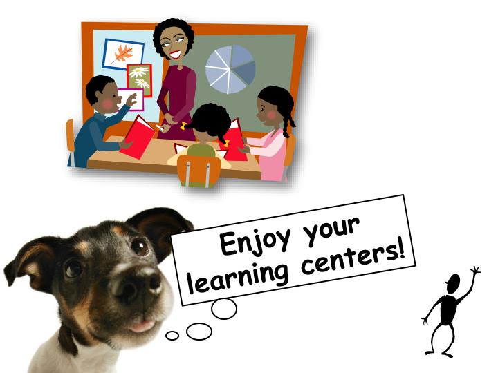 Enjoy your learning centers!
