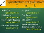 quantitative or qualitative t or l