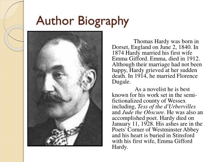"a biography of thomas hardy A short biography of thomas hardy 1 1840-1928 ""some blessed hope, whereof he knew and i was unaware"" 2 novelist and poet first known as a novelist, hardy's novels capture the flavor of life in rural dorset, as well as."