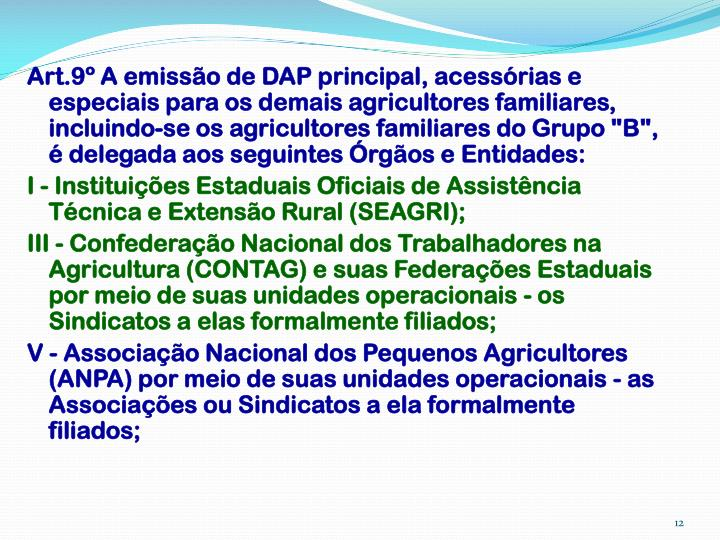 """Art.9º A emissão de DAP principal, acessórias e especiais para os demais agricultores familiares, incluindo-se os agricultores familiares do Grupo """"B"""", é delegada aos seguintes Órgãos e Entidades:"""