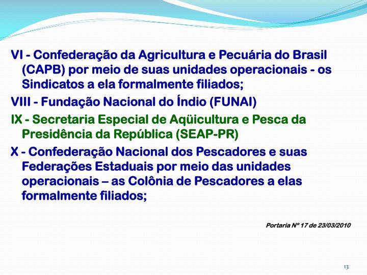 VI - Confederação da Agricultura e Pecuária do Brasil (CAPB) por meio de suas unidades operacionais - os Sindicatos a ela formalmente filiados;