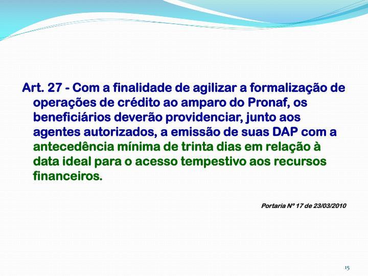 Art. 27 - Com a finalidade de agilizar a formalização de operações de crédito ao amparo do