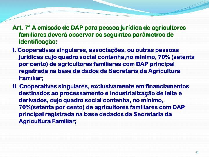 Art. 7° A emissão de DAP para pessoa jurídica de agricultores familiares deverá observar os seguintes parâmetros de identificação: