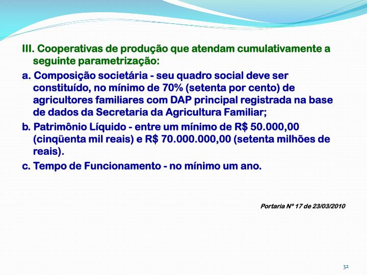 III. Cooperativas de produção que atendam cumulativamente a seguinte parametrização: