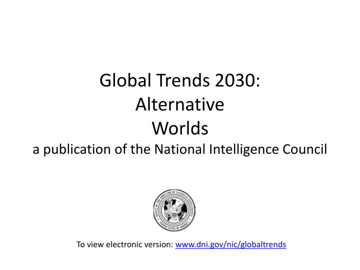 global trends 2030 alternative worlds a publication of the national intelligence council n.