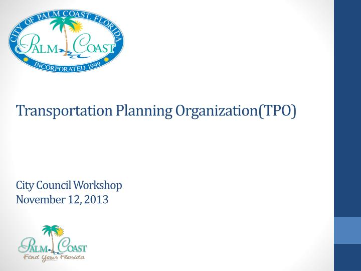 transportation planning organization tpo city council workshop november 12 2013 n.