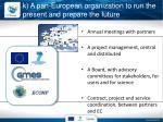 k a pan european organization to run the present and prepare the future