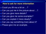how to ask for more information