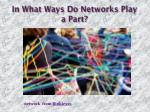 in what ways do networks play a part