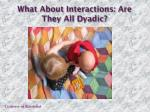 what about interactions are they all dyadic