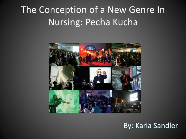 the conception of a new genre in nursing pecha kucha n.