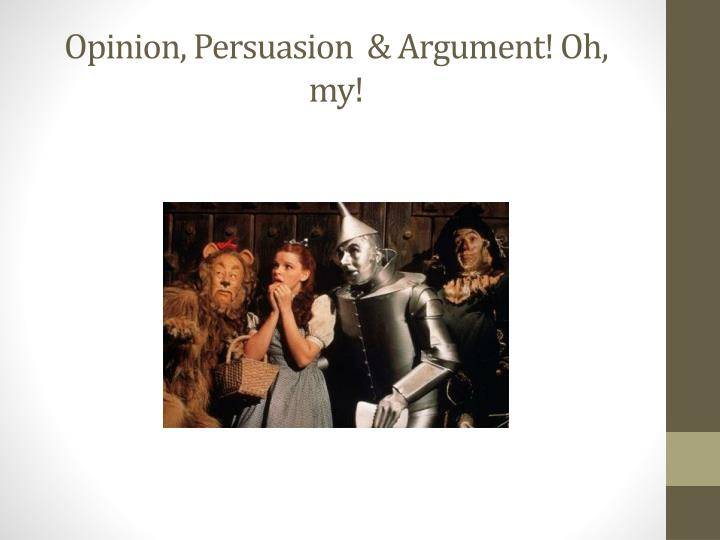 opinion persuasion argument oh my n.
