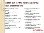 watch out for the following during your presentations