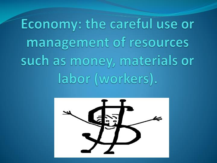 economy the careful use or management of resources such as money materials or labor workers n.