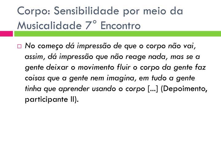 Corpo: Sensibilidade por meio da Musicalidade 7° Encontro
