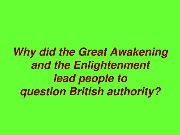 the great awakening enlightenment The enlightenment and the great awakening late 1600slate 1600s--1700s: an intellectual movement known as 1700s: an intellectual movement known as the enlightenment began in europe.